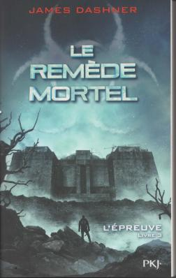 James Dashner - Le Remede Mortel - L'Epreuve - Livre 3